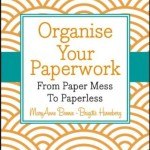 Organise Your Paperwork From Paper Mess To Paperless – MaryAnne Bennie, Brigitte Hinneberg